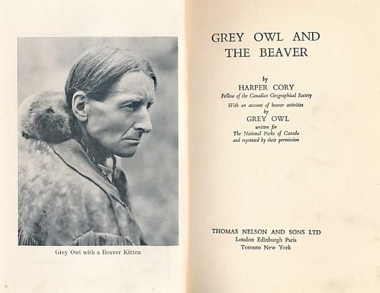 CORY, HARPER; GREY OWL (WA-SHA-QUON-ASIN) [BELANY, ARCHIBALD] - Grey Owl and the Beaver