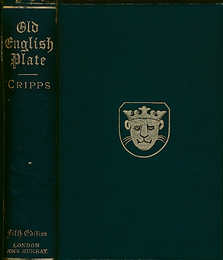 CRIPPS, WILFRED JOSEPH - Old English Plate. Ecclesiastical, Decorative and Domestic: Its Maker and Marks. 1894
