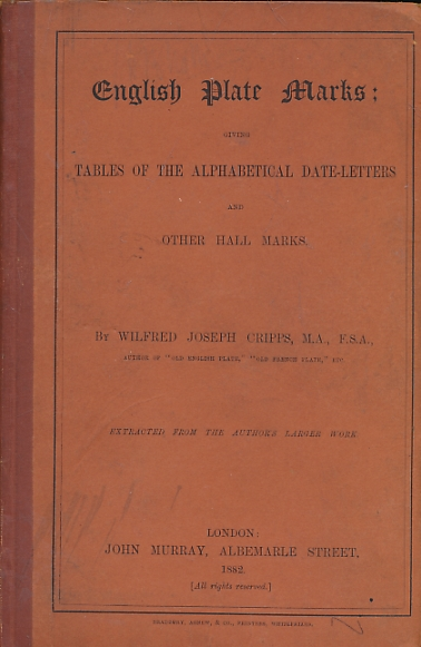 CRIPPS, WILFRED JOSEPH - English Plate Marks: Giving Tables of the Alphabetical Date-Letters and Other Hall Marks