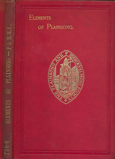 [THE PLAINSONG & MEDIAEVAL MUSIC SOCIETY] - The Elements of Plainsong Compiled from a Series of Lectures Delivered Before Members of the Plainsong and Mediaeval Music Society