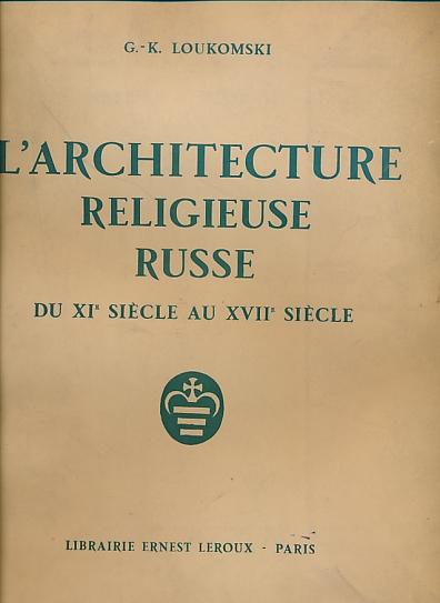 LOUKOMSKI, G-K - L'Architecture Religieuse Russe Du XI Siecle Au XVII Siecle