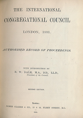 DALE, R W [INTRO.] - The International Congregational Council. London 1891. Authorised Record of Proceedings