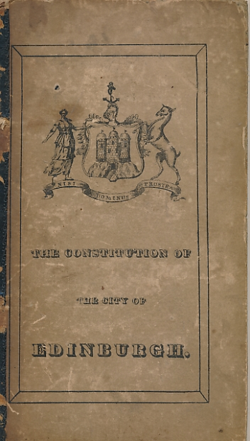 [JOHN ANDERSON] - An Historical Sketch of the Municipal Constitution of the City of Edinburgh; Including the Set of the Burgh As Established in 1583 and Amended in 1730; with the Acts of Parliament and Council Relating Thereto