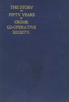LLOYD, EDWARD - 1865-1915. History of the Crook and Neighbourhood Co-Operative Corn MILL Flour and Provision Society Limited and a Short History of the Town and District of Crook