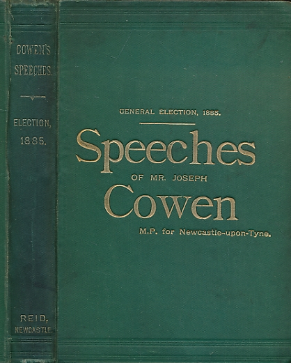 COWEN, JOSEPH - Speeches Delivered by Joseph Cowen As Candidate for Newcastle-Upon-Tyne at the General Election 1885