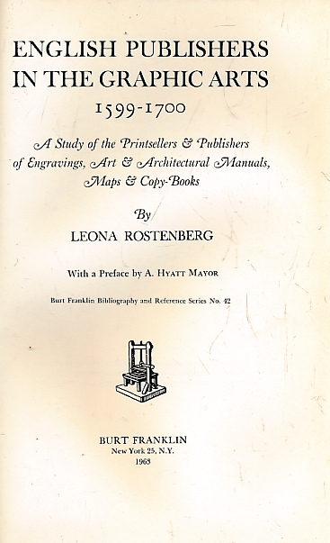 ROSTENBERG, LEONA; MAJOR, A HYATT [PREFACE] - English Publishers in the Graphic Arts 1599-1700: A Study of the Printsellers & Publishers of Engravings & Architectural Manuals Maps & Copy Books