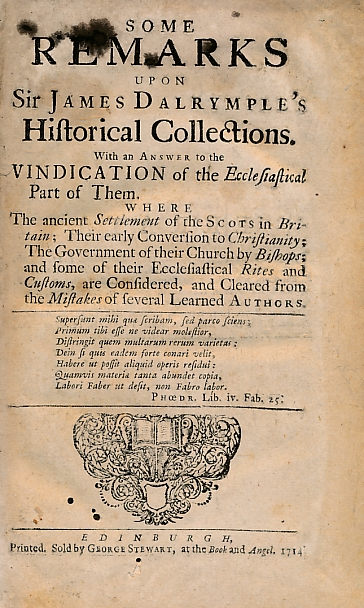 [GEORGE STEWART] - Some Remarks Upon Sir James Dalrymple's Historical Collections. With an Answer to the Vindication of the Ecclesiastical Part of Them. .
