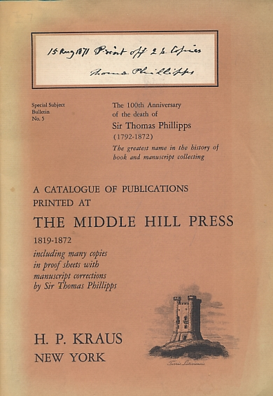 [KRAUS, H P] - A Catalogue of Publications Printed at the Middle Hill Press 1819-1872 Including Many Copies in Proof Sheets with Manuscript Corrections by Sir Thomas Phillipps