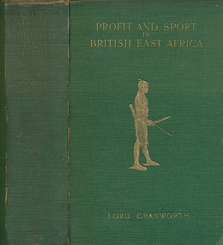 CRANWORTH, LORD - Profit and Sport in British East Africa. Being a Second Edition, Revised and Enlarged, of 'a Colony in the Making'