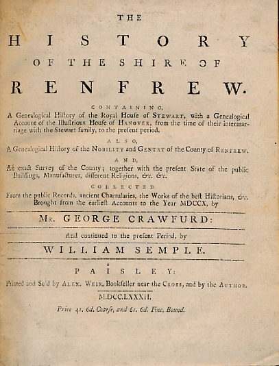 CRAWFURD, GEORGE; SEMPLE, WILLIAM - The History of the Shire of Renfrew. Containing a Genealogocal History of the Stewarts, Etc. 2 Parts in One Volume