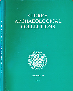EDITOR - Surrey Archaeological Collections Relating to the History and Antiquities of the County. Vol. 76