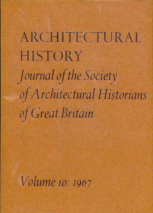 EDITOR - Architectural History. The Journal of the Society of Architectural Historians of Great Britain. Volume 10. 1967