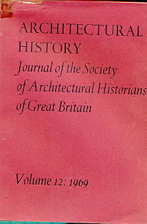 EDITOR - Architectural History. The Journal of the Society of Architectural Historians of Great Britain. Volume 12. 1969