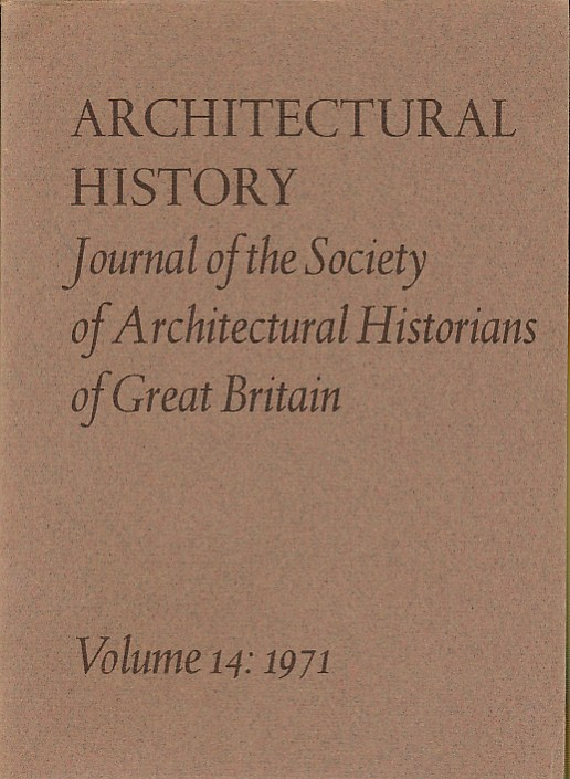 EDITOR - Architectural History. The Journal of the Society of Architectural Historians of Great Britain. Volume 14. 1971