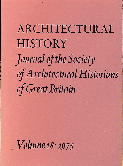 EDITOR - Architectural History. The Journal of the Society of Architectural Historians of Great Britain. Volume 18. 1975