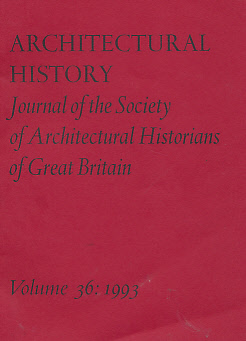EDITOR - Architectural History. The Journal of the Society of Architectural Historians of Great Britain. Volume 36. 1993
