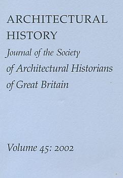 EDITOR - Architectural History. The Journal of the Society of Architectural Historians of Great Britain. Volume 45. 2002