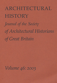 EDITOR - Architectural History. The Journal of the Society of Architectural Historians of Great Britain. Volume 46. 2003