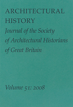 EDITOR - Architectural History. The Journal of the Society of Architectural Historians of Great Britain. Volume 51. 2008