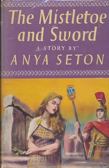 SETON, ANYA - The Mistletoe and Sword. A Story of Roman Britain