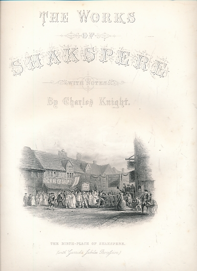 SHAKESPEARE, WILLIAM; KNIGHT, CHARLES [ED.] - The Works of Shakspere (Shakspeare). Division 1. Virtue Imperial Edition