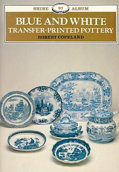 COPELAND, ROBERT - Blue and White Transfer-Printed Pottery. Shire Album No. 97