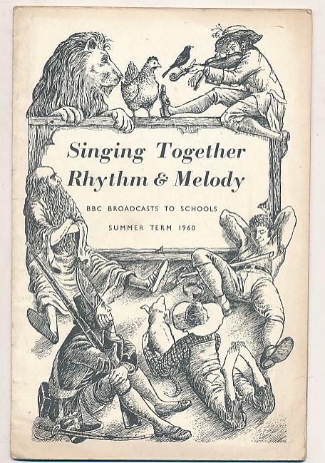 BRITISH BROADCASTING CORPORATION [BBC] - Bbc Broadcasts to Schools. Singing Together. Rhythm & Melody. Summer Term 1960