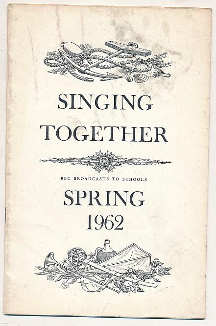 BRITISH BROADCASTING CORPORATION [BBC] - Bbc Broadcasts to Schools. Singing Together. Spring 1962