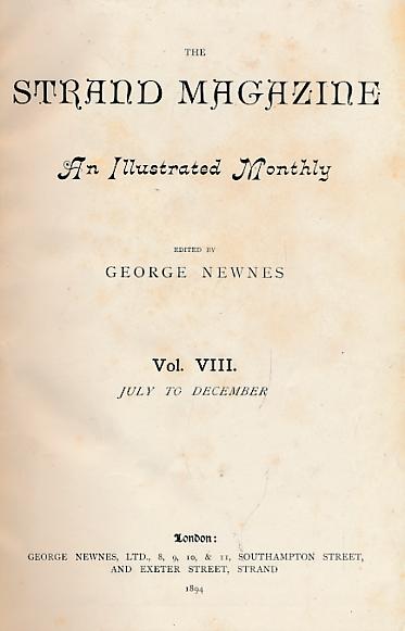 NEWNES, GEORGE [ED.]; CONAN DOYLE, ETC - The Strand Magazine. Volume VIII. July - December 1894
