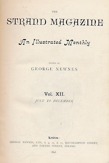 NEWNES, GEORGE [ED.]; CONAN DOYLE, ETC - The Strand Magazine. Volume XII. July - December 1896