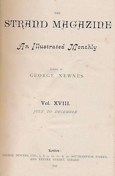 NEWNES, GEORGE [ED.]; CONAN DOYLE, ETC - The Strand Magazine. Volume XVIII. July - December 1899
