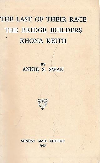 SWAN, ANNIE S ((MRS BURNETT SMITH)) - The Last of Their Race + the Bridge Builders + Rhona Keith