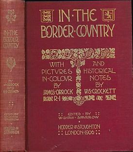 CROCKETT, W S; ORROCK, JAMES [ILLUS.] - In the Border Country