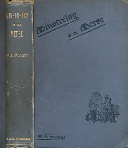 CROCKETT, W S - Minstrelsy of the Merse. The Poets and Poems of Berwickshire. A Country Anthology