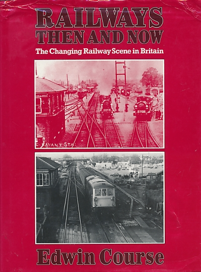 COURSE, EDWIN - Railways Then and Now. The Changing Railway Scene in Britain