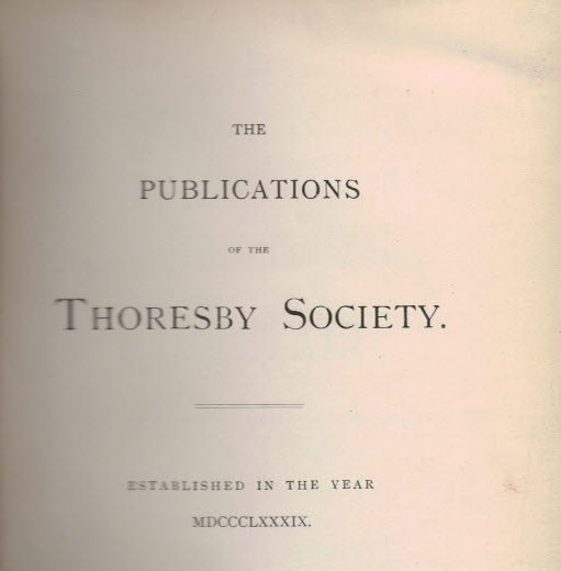 EDITOR - Miscellanea. The Publications of the Thoresby Society. Vol. I. 1891