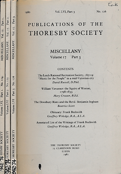 EDITOR - The Thoresby Miscellany. Volume 17. Parts 1, 2, and 3. 1978-80. The Publications of the Thoresby Society. Volume LVI. 1979-81. 3 Volume Set
