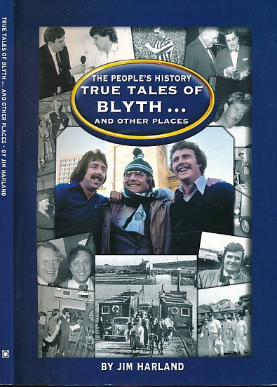 HARLAND, JIM - True Tales of Blyth and Other Places. The People's History