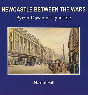 HALL, MARSHALL - Newcastle between the Wars. Byron Dawson's Tyneside