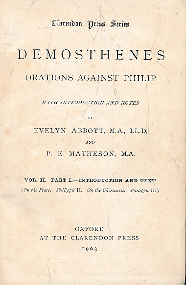 ABBOT, EVELYN AND MATHESON, P E - Demosthenes. Orations Against Philip. Volume II Introduction and Text