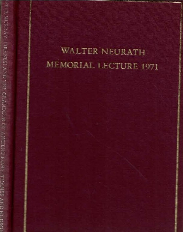 MURRAY, PETER - Piranesi and the Grandeur of Ancient Rome. Walter Neurath Memorial Lecture 1971