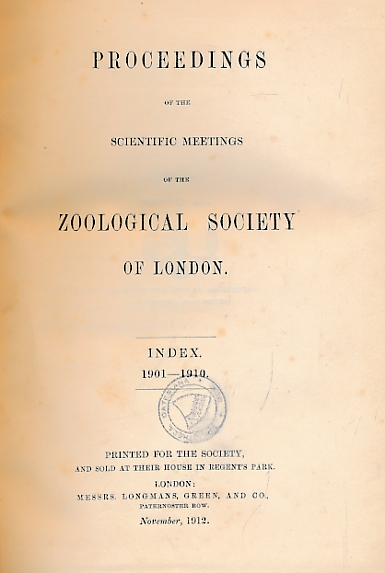 THE ZOOLOGICAL SOCIETY OF LONDON - Proceedings of the Scientific Meetings of the Zoological Sociey of London. Index 1901-1910
