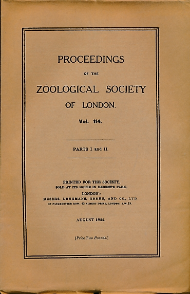 THE ZOOLOGICAL SOCIETY OF LONDON - Proceedings of the Zoological Sociey of London. Volume 114, Parts I & II. August 1944